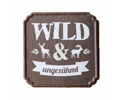 """Metall-Schild """"Wild und ungezähmt"""" 19 x 19 cm"""